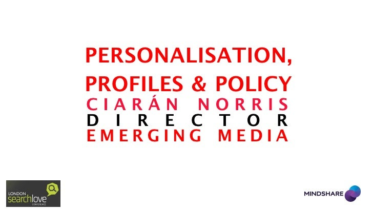 PERSONALISATION,PROFILES & POLICYCIARÁN NORRISD I R E C T O REMERGING MEDIA