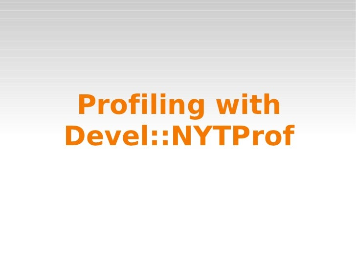 Profiling with Devel::NYTProf