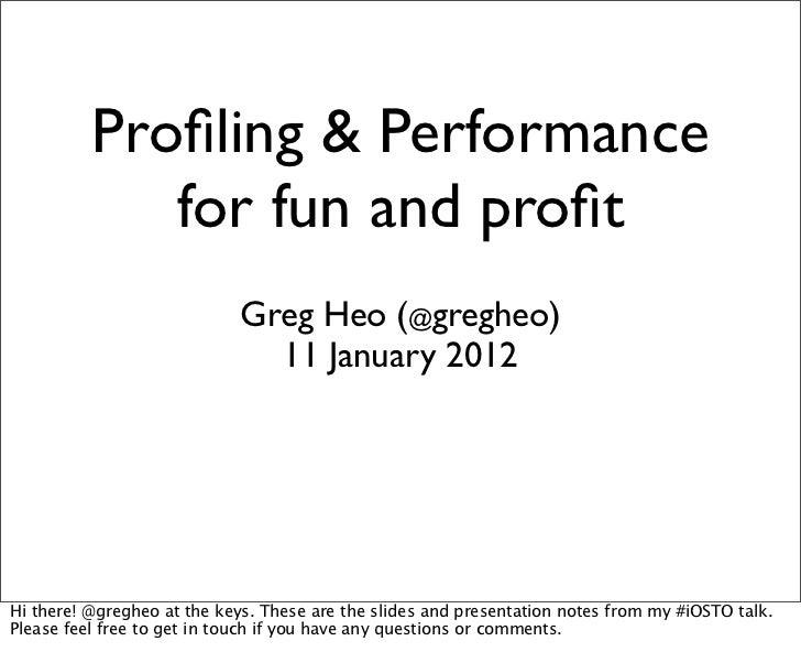 Profiling & Performance             for fun and profit                            Greg Heo (@gregheo)                       ...