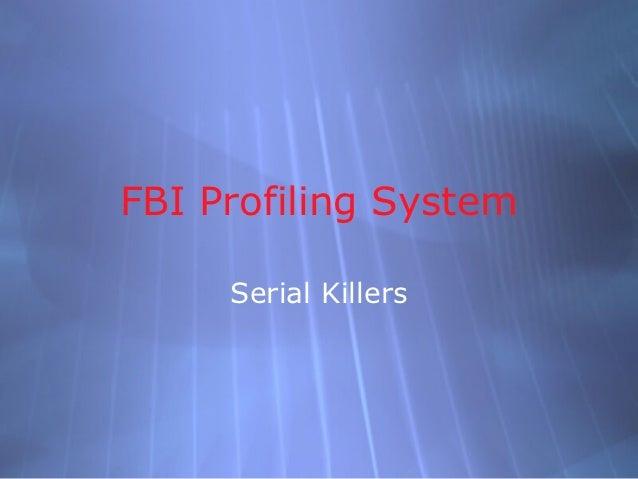 FBI Profiling System     Serial Killers