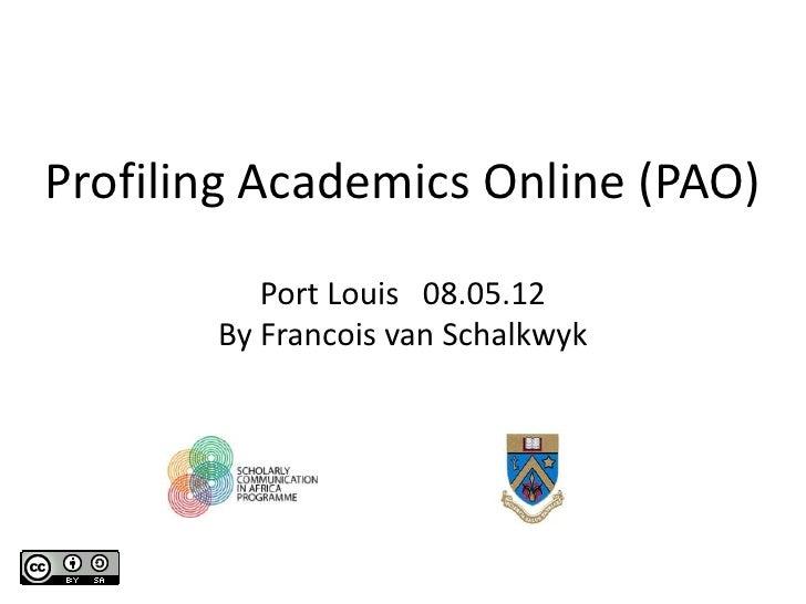 Profiling Academics Online (PAO)          Port Louis 08.05.12       By Francois van Schalkwyk