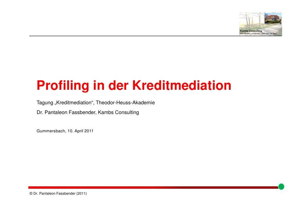 "Profiling in der Kreditmediation    Tagung ""Kreditmediation"", Theodor-Heuss-Akademie    Dr. Pantaleon Fassbender, Kambs Co..."