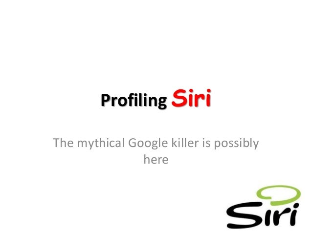 Profiling Siri The mythical Google killer is possibly here