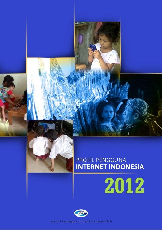 Asosiasi Penyelenggara Jasa Internet Indonesia PROFIL PENGGUNA INTERNET INDONESIA 2012 1Asosiasi Penyelenggara Jasa Intern...