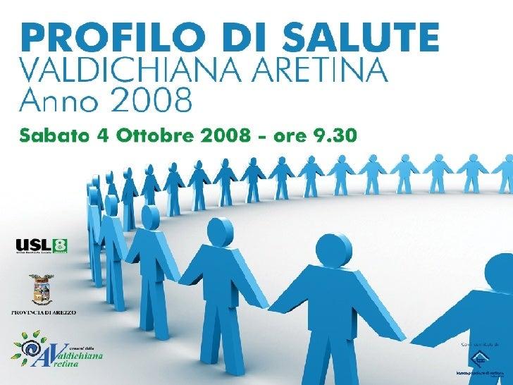 Presentazione Profilo salute 2008 Valdichiana Aretina