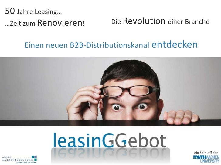 50 Jahre Leasing……Zeit zum Renovieren!     Die Revolution einer Branche     Einen neuen B2B-Distributionskanal entdecken  ...