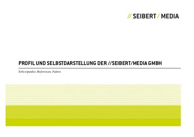 PROFIL UND SELBSTDARSTELLUNG DER //SEIBERT/MEDIA GMBHSchwerpunkte, Referenzen, Fakten
