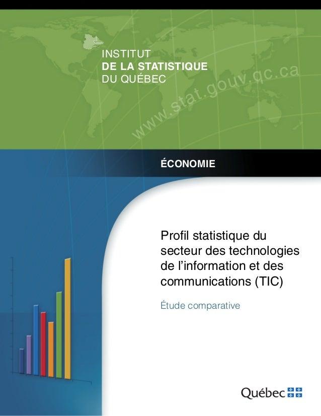 INSTITUT DE LA STATISTIQUE DU QUÉBEC ÉCONOMIE Profil statistique du secteur des technologies de l'information et des commun...