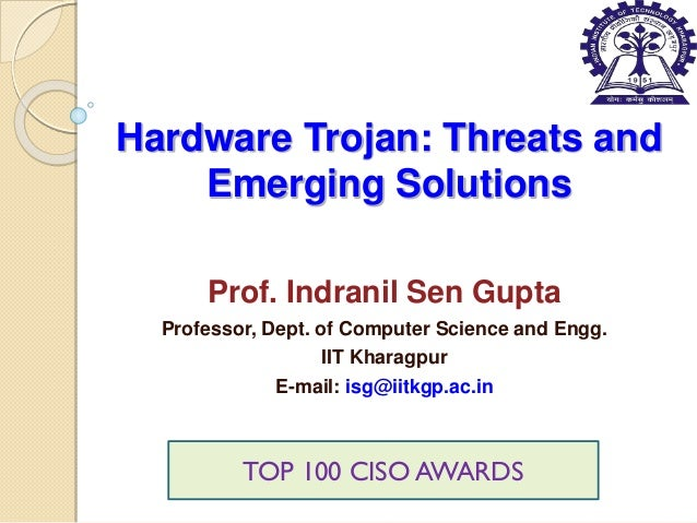 Hardware Trojan: Threats and Emerging Solutions Prof. Indranil Sen Gupta Professor, Dept. of Computer Science and Engg. II...