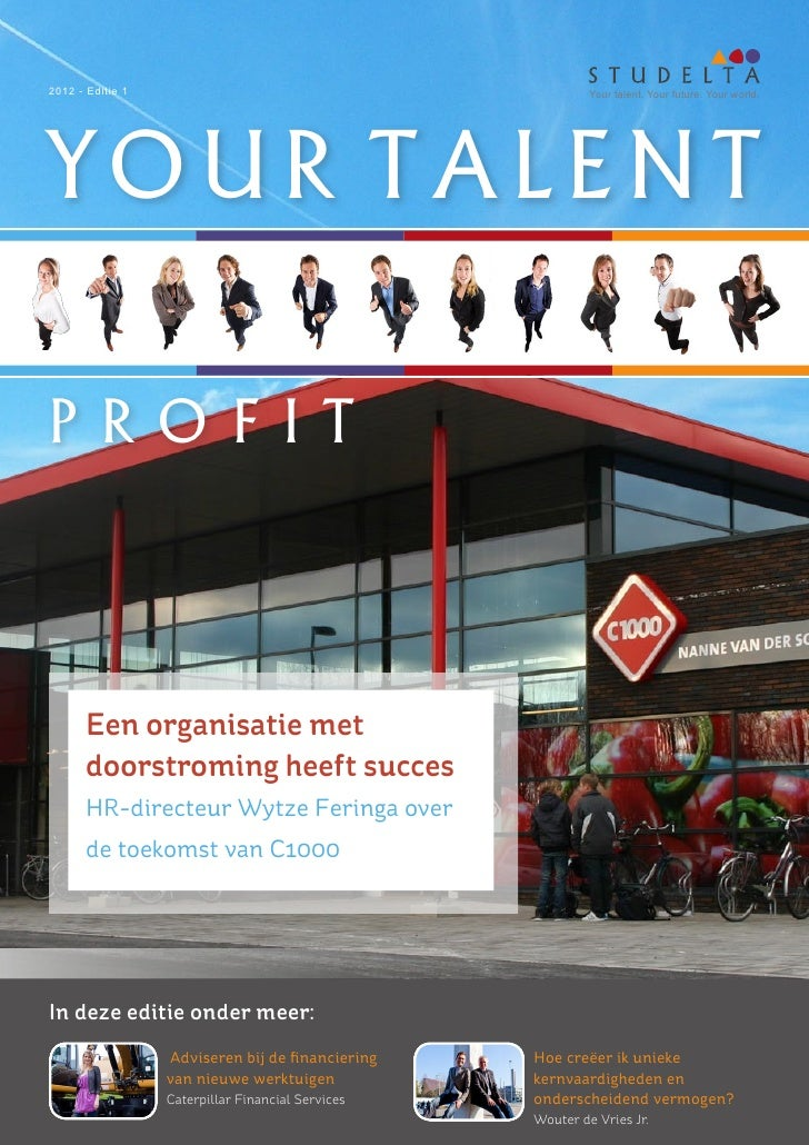 2012 - Editie 1                                             Your talent. Your future. Your world.YOUR TALENTP R O F I T   ...