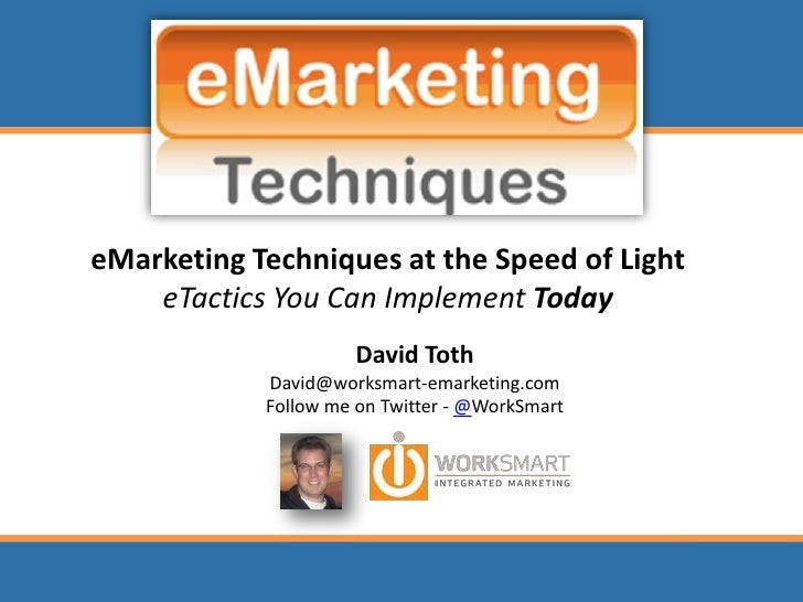eMarketing Techniques at the Speed of LighteTactics You Can Implement Today<br />David Toth<br />David@worksmart-emarketin...