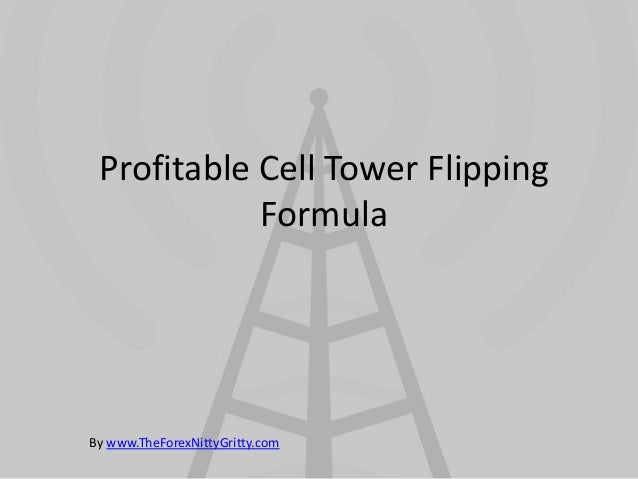 Profitable Cell Tower Flipping            FormulaBy www.TheForexNittyGritty.com