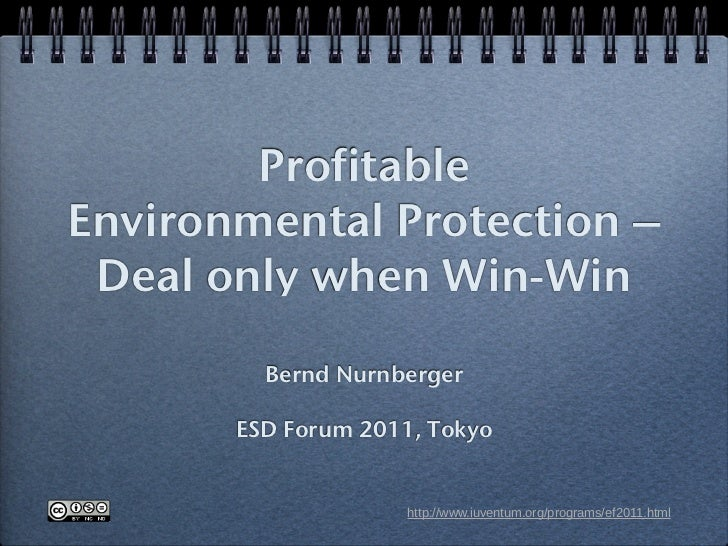 ProfitableEnvironmental Protection – Deal only when Win-Win         Bernd Nurnberger       ESD Forum 2011, Tokyo          ...