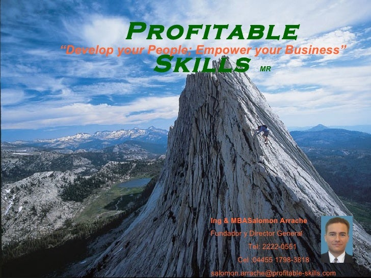Profitable Skills   MR Ing & MBASalomon Arrache Fundador y Director General Tel: 2222-0551  Cel :04455 1798-3818 [email_ad...