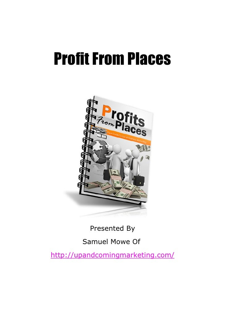 Profit From Places          Presented By        Samuel Mowe Ofhttp://upandcomingmarketing.com/