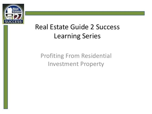 Real Estate Guide 2 Success      Learning Series Profiting From Residential   Investment Property