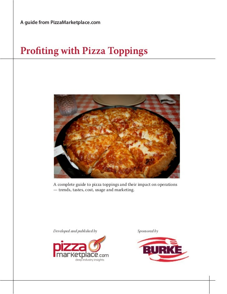 A guide from PizzaMarketplace.comProfiting with Pizza Toppings             A complete guide to pizza toppings and their im...