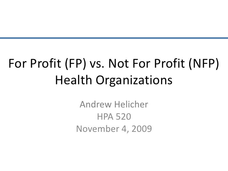 for profit versur non for profit health care Read this essay on non-profit versus for-profit healthcare and organizations come browse our large digital warehouse of free sample essays get the knowledge you.