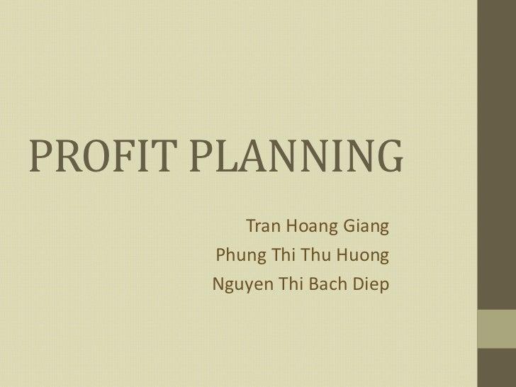 PROFIT PLANNING          Tran Hoang Giang       Phung Thi Thu Huong       Nguyen Thi Bach Diep