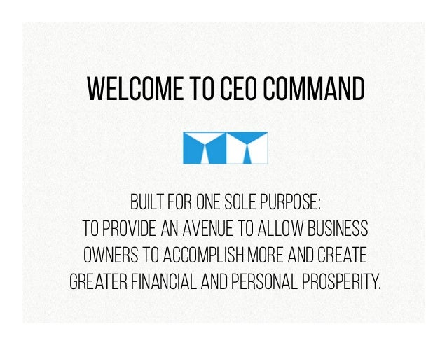 Welcome to CEO Command Built for one sole purpose: To provide an avenue to allow business owners to accomplish more and cr...