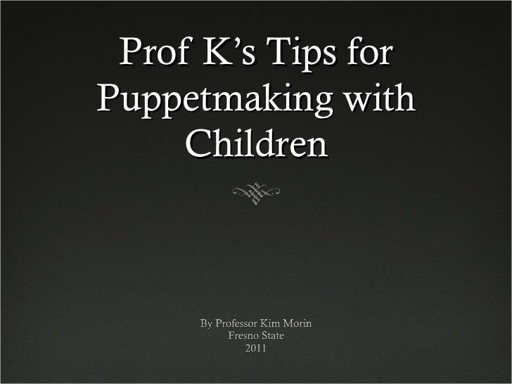 Prof K's Tips for Puppetmaking with Children