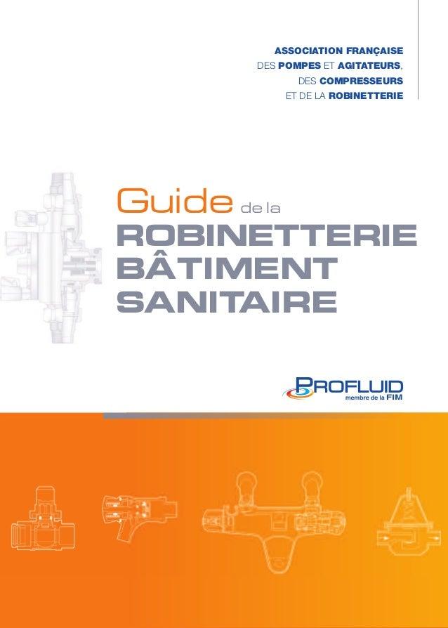 ASSOCIATION FRANÇAISE  des POMPES et AGITATEURS,  des COMPRESSEURS  et de la ROBINETTERIE  Guide de la  ROBINETTERIE  BÂTI...