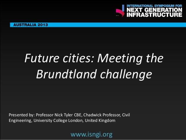 SMART International Symposium for Next Generation Infrastructure: Future cities: Meeting the Brundtland challenge