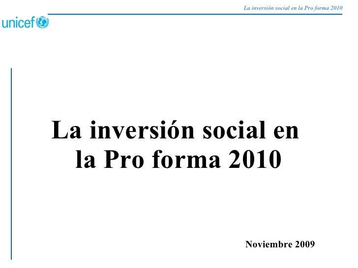 La inversión social en la Pro forma 2010<br />Noviembre 2009<br />