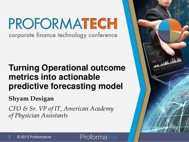 Turning Operational outcomemetrics into actionablepredictive forecasting modelShyam DesiganCFO & Sr. VP of IT, American Ac...
