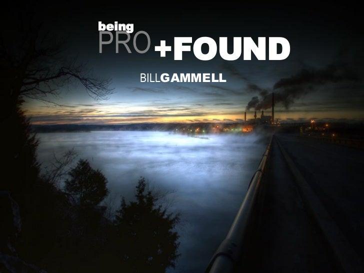 PRO BILL GAMMELL + FOUND being