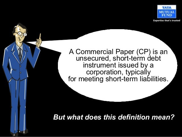short term commercial paper Arraywhat is 'commercial paper' commercial paper is an unsecured, short-term debt instrument issued by a corporation, typically for the financing of accounts receivable a market for trading short -term debt.