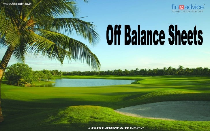 Understanding Off-Balance Sheets   An Off-Balance Sheet (OBS) usually means an asset or debt or financing activity    tha...