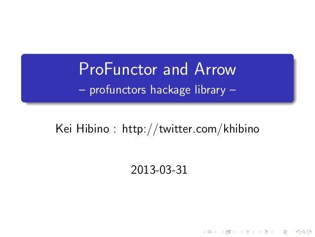.        ProFunctor and Arrow        – profunctors hackage library –.    Kei Hibino : http://twitter.com/khibino          ...