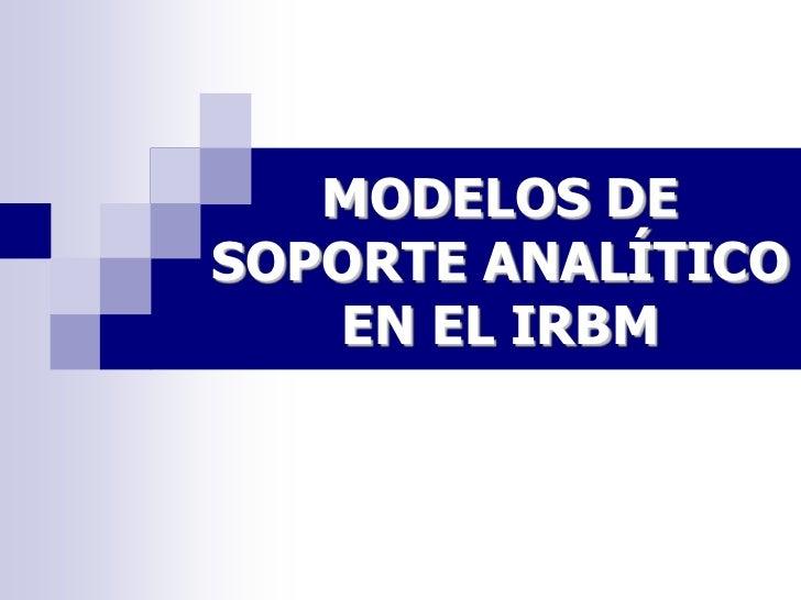 MODELOS DE SOPORTE ANALÍTICO    EN EL IRBM