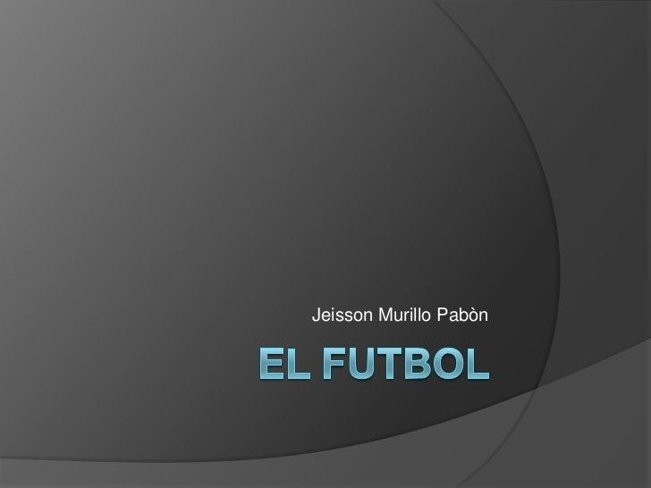 Jeisson Murillo Pabòn<br />EL FUTBOL<br />