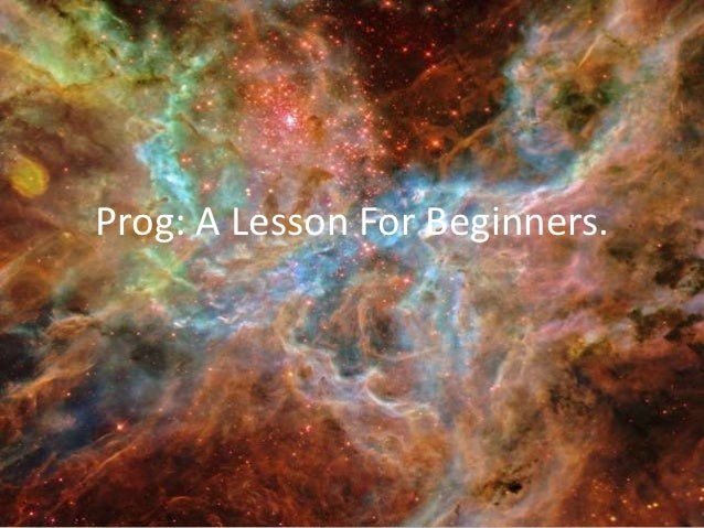 Prog: A Lesson For Beginners.