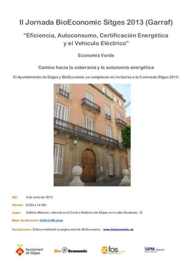 """II Jornada BioEconomic Sitges 2013 (Garraf)""""Eficiencia, Autoconsumo, Certificación Energéticay el Vehículo Eléctrico""""Econo..."""