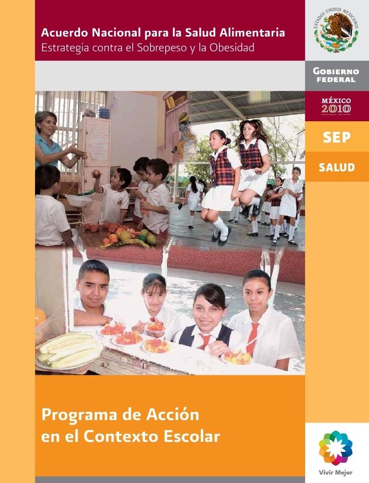 Acuerdo Nacional para la Salud AlimentariaEstrategia contra el Sobrepeso y la ObesidadPrograma de Acciónen el Contexto Esc...