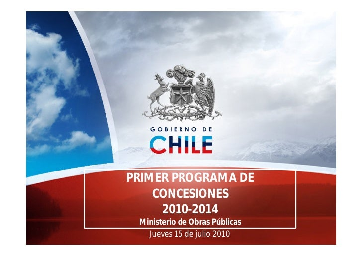 PRIMER PROGRAMA DE     CONCESIONES      2010-2014  Ministerio de Obras Públicas    Jueves 15 de julio 2010