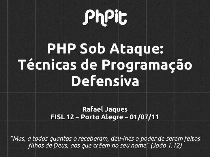 PHP Sob Ataque:  Técnicas de Programação         Defensiva                        Rafael Jaques              FISL 12 – Por...