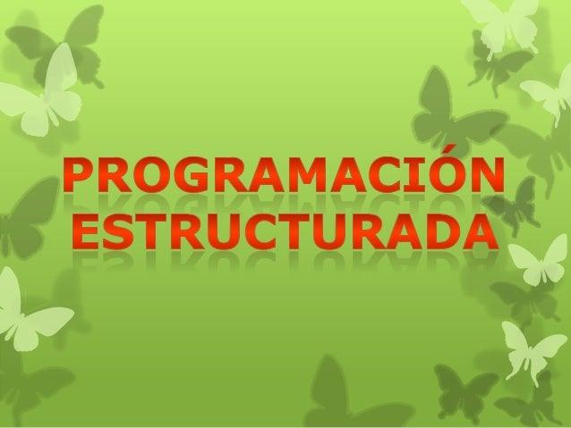 FORMA DE ESCRIBIR PROGRAMAS DE           ORDENADOR DE MANERA CLARA .         UTILIZA TRES ESTRUCTURAS:                SEC...