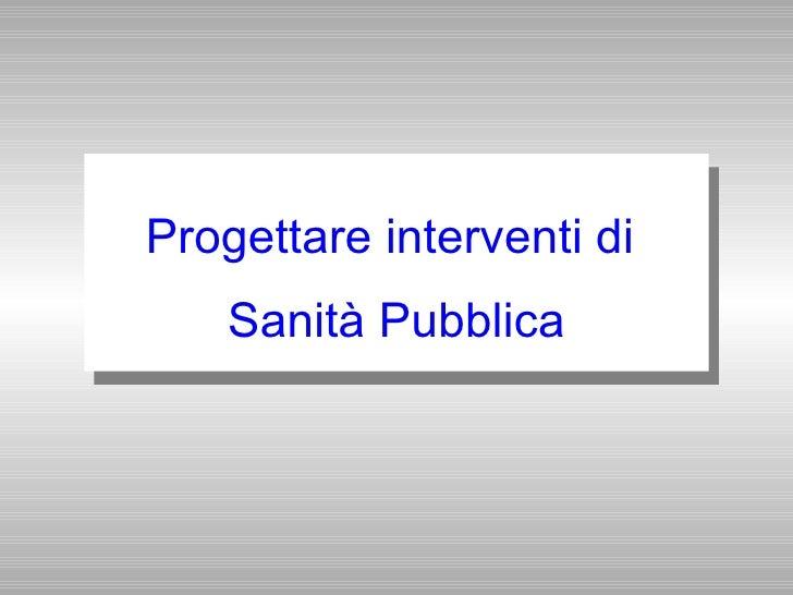 Progettare interventi in Sanità Pubblica