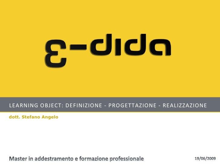 LEARNING OBJECT: DEFINIZIONE - PROGETTAZIONE - REALIZZAZIONE dott. Stefano Angelo