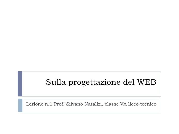 Sulla progettazione del WEB Lezione n.1 Prof. Silvano Natalizi, classe VA liceo tecnico