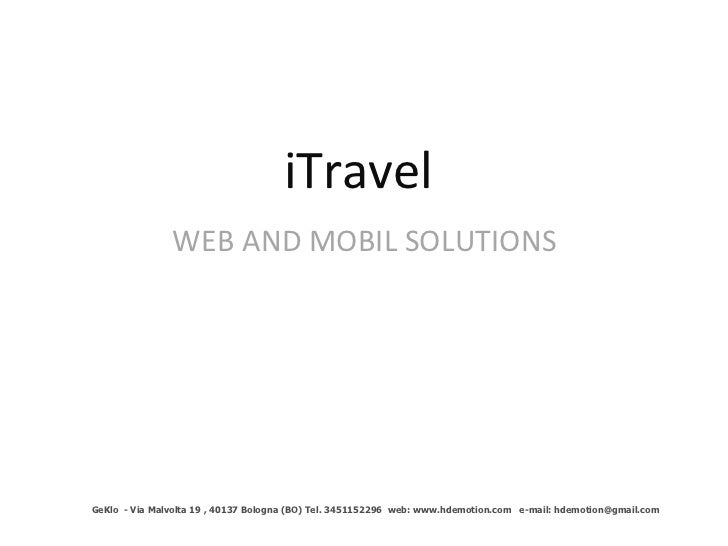 iTravel  WEB AND MOBIL SOLUTIONS GeKlo  - Via Malvolta 19 , 40137 Bologna (BO) Tel. 3451152296  web: www.hdemotion.com  e-...