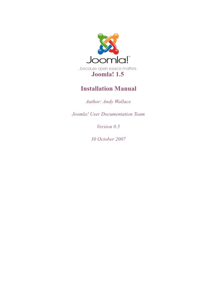 Joomla! 1.5   Installation Manual     Author: Andy WallaceJoomla! User Documentation Team          Version 0.5        30 O...