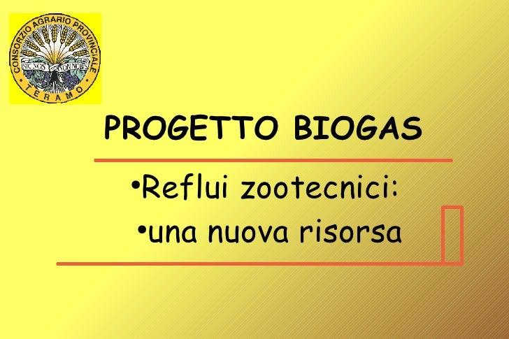 PROGETTO BIOGAS  Reflui zootecnici:  ●    ●    una nuova risorsa