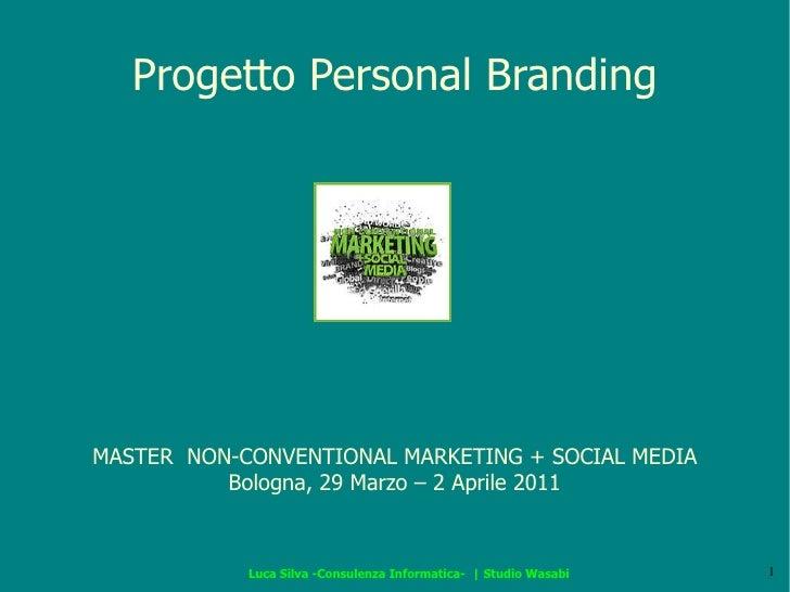 Progetto Personal Branding MASTER  NON-CONVENTIONAL MARKETING + SOCIAL MEDIA Bologna, 29 Marzo – 2 Aprile 2011