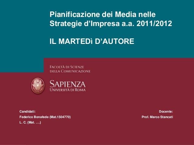 Pianificazione dei Media nelle Strategie d'Impresa a.a. 2011/2012 IL MARTEDì D'AUTORE  Candidati: Federico Bonafede (Mat.1...