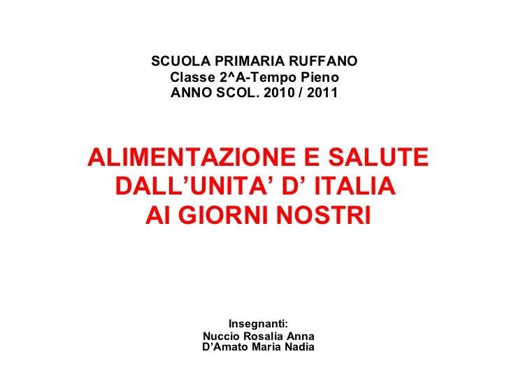 SCUOLA PRIMARIA RUFFANO  Classe 2^A-Tempo Pieno  ANNO SCOL. 2010 / 2011 ALIMENTAZIONE E SALUTE DALL'UNITA' D' ITALIA  AI G...